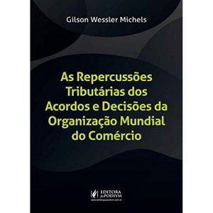 REPERCUSSOES TRIBUTARIAS DOS ACORDOS E DECISOES DA ORGANIZACAO MUNDIAL DO COMERCIO, AS