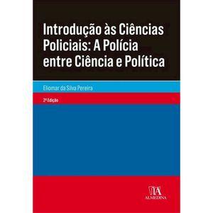 INTRODUCAO AS CIENCIAS POLICIAIS - A POLICIA ENTRE CIENCIA E POLITICA