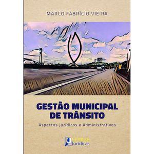 GESTAO MUNICIPAL DE TRANSITO - ASPECTOS JURIDICOS E ADMINISTRATIVOS