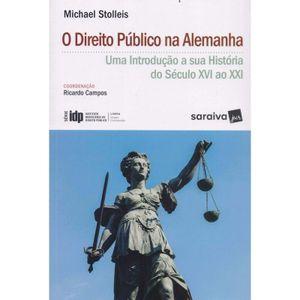 DIREITO PUBLICO NA ALEMANHA, O - UMA INTRODUCAO A SUA HISTORIA DO SECULO XVI AO XXI - SERIE IDP