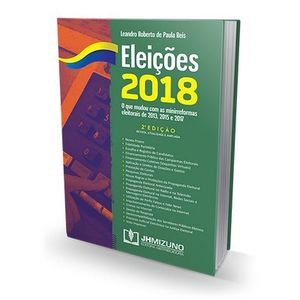 ELEICOES 2018 - O QUE MUDOU COM AS MINIRREFORMAS DE 2013, 2015 E 2017
