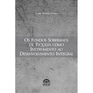 FUNDOS SOBERANOS DE RIQUEZA COMO INSTRUMENTO AO DESENVOLVIMENTO INTEGRAL, OS