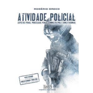 ATIVIDADE POLICIAL - ASPECTOS PENAIS, PROCESSUAIS PENAIS, ADMINISTRATIVOS E CONSTITUCIONAIS