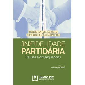 (IN)FIDELIDADE PARTIDARIA - CAUSAS E CONSEQUENCIAS