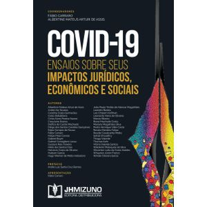 COVID-19 - ENSAIOS SOBRE SEUS IMPACTOS JURIDICOS, ECONOMICOS E SOCIAIS