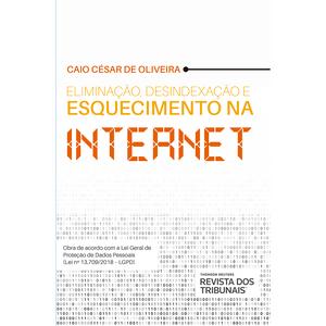 ELIMINACAO, DESINDEXACAO E ESQUECIMENTO NA INTERNET