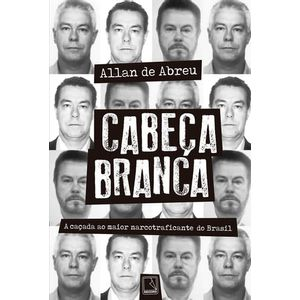CABECA BRANCA - A CACADA AO MAIOR NARCOTRAFICANTE DO BRASIL