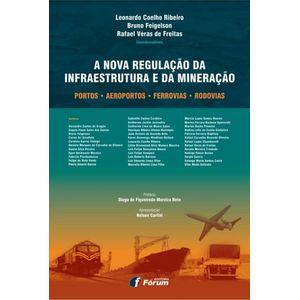NOVA REGULACAO DA INFRAESTRUTURA E DA MINERACAO - PORTOS - AEROPORTOS - FERROVIAS - RODOVIAS